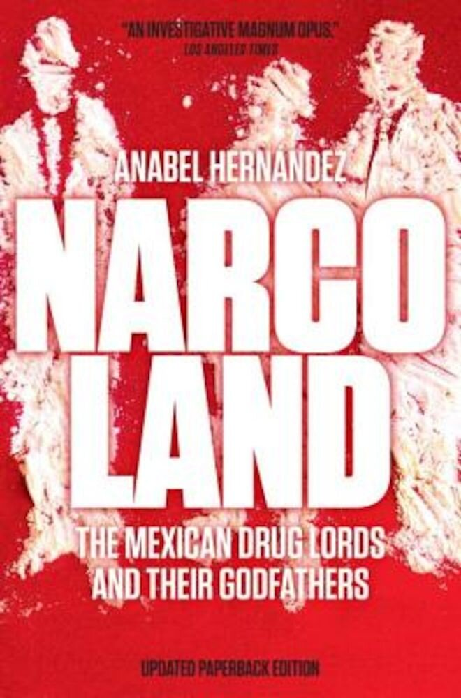 Narcoland: The Mexican Drug Lords and Their Godfathers, Paperback