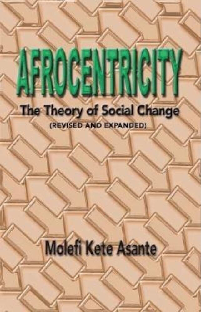 Afrocentricity: The Theory of Social Change, Paperback