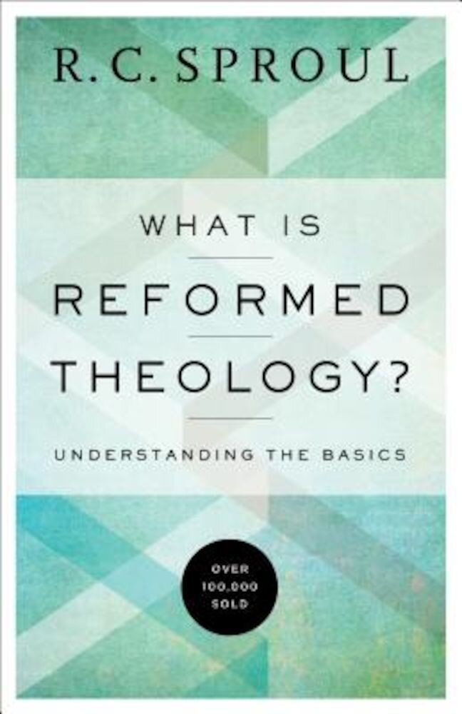 What Is Reformed Theology?: Understanding the Basics, Paperback