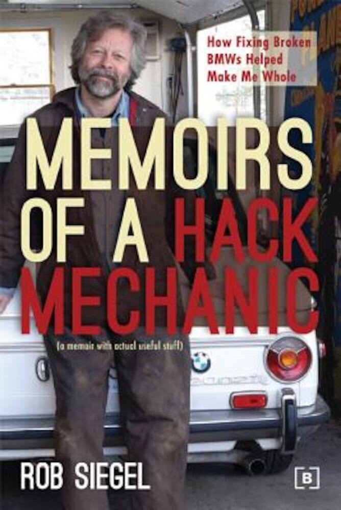 Memoirs of a Hack Mechanic: How Fixing Broken BMWs Helped Make Me Whole, Paperback