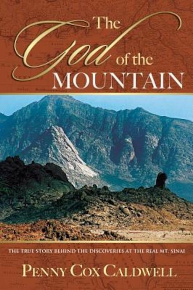 The God of the Mountain: The True Story Behind the Discoveries at the Real Mount Sinai, Paperback