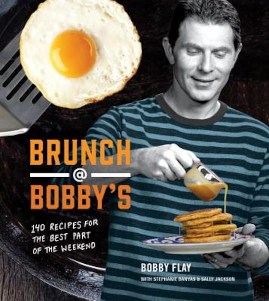 Brunch at Bobby's: 140 Recipes for the Best Part of the Weekend, Hardcover