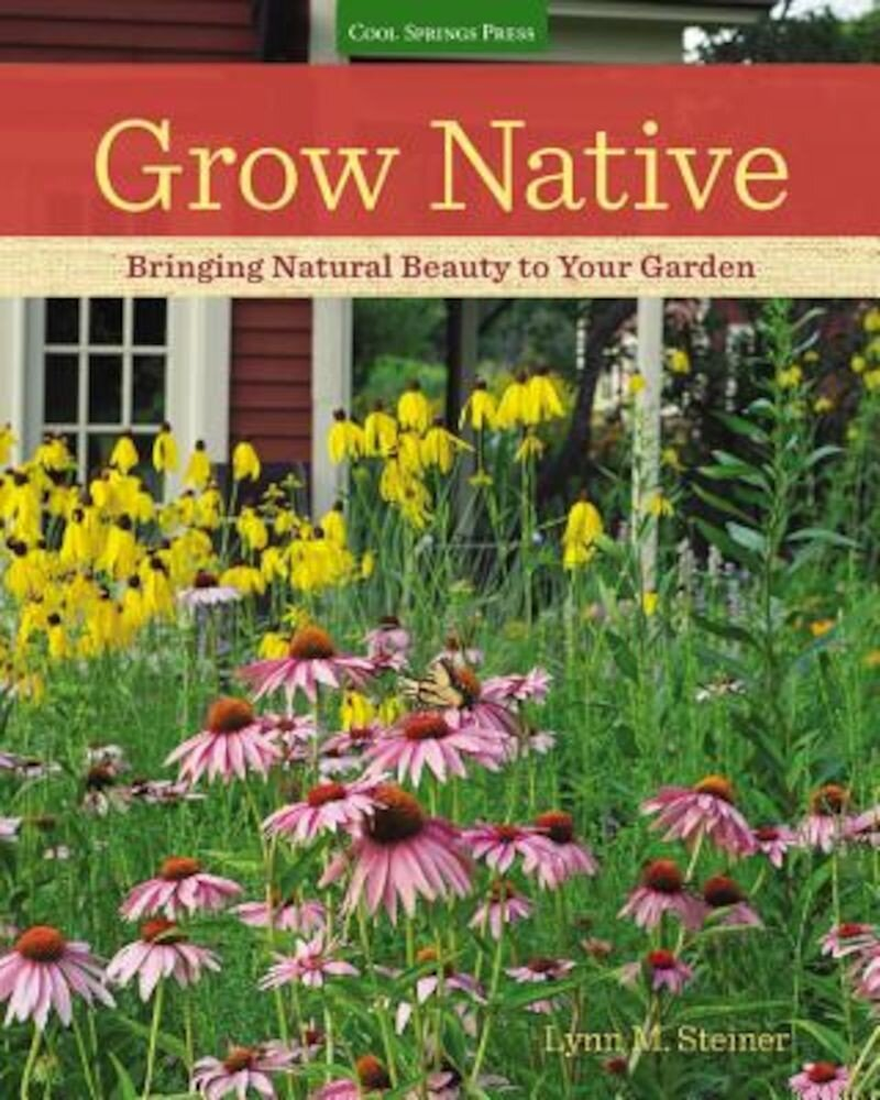 Grow Native: Bringing Natural Beauty to Your Garden, Paperback