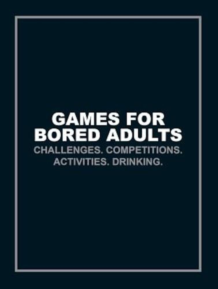 Games for Bored Adults: Challenges. Competitions. Activities. Drinking., Paperback