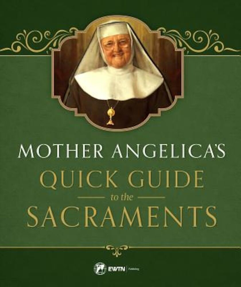 Mother Angelica's Quick Guide to the Sacraments, Hardcover