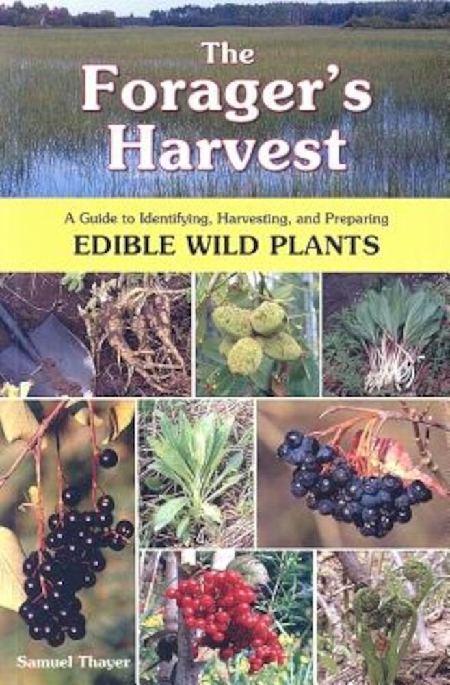 The Forager's Harvest: A Guide to Identifying, Harvesting, and Preparing Edible Wild Plants, Paperback