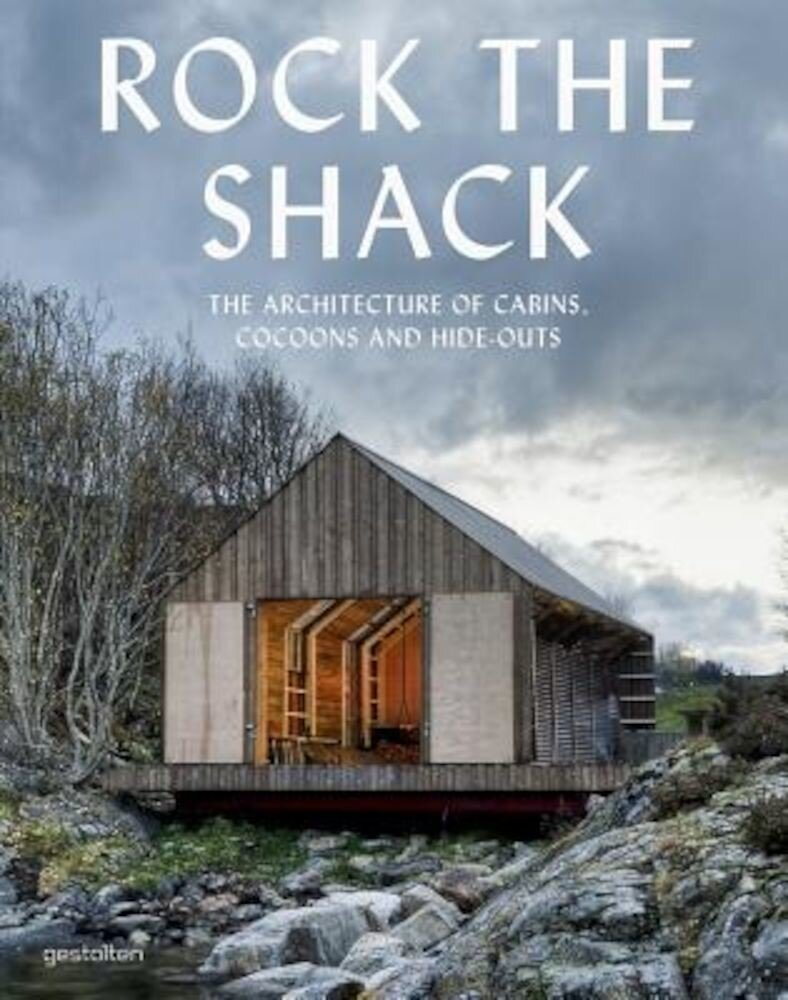 Rock the Shack: The Architecture of Cabins, Cocoons and Hide-Outs, Hardcover