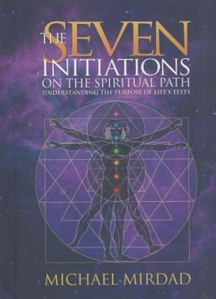 The Seven Initiations on the Spiritual Path: Understanding the Purpose of Life's Tests, Hardcover
