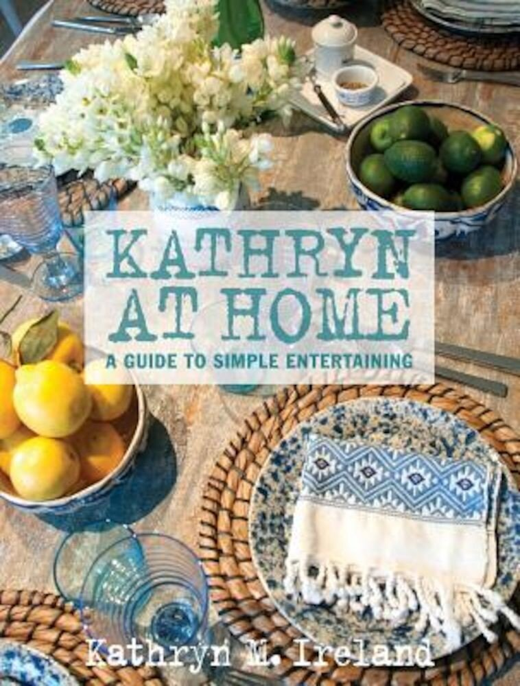 Kathryn at Home: A Guide to Simple Entertaining, Hardcover