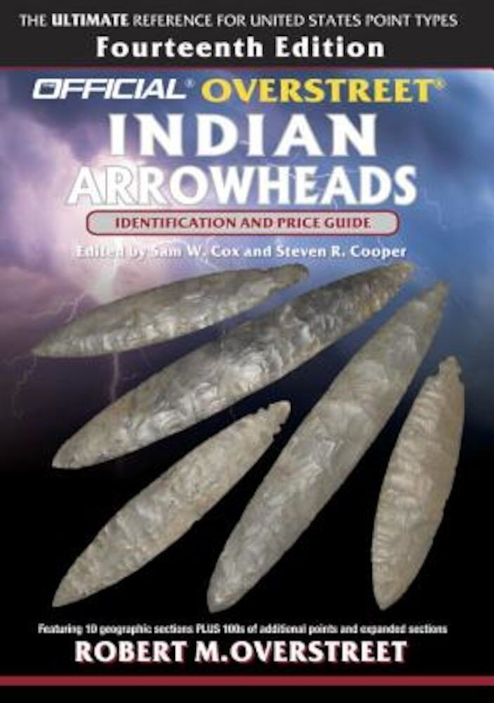 The Official Overstreet Identification and Price Guide to Indian Arrowheads, 14th Edition, Paperback