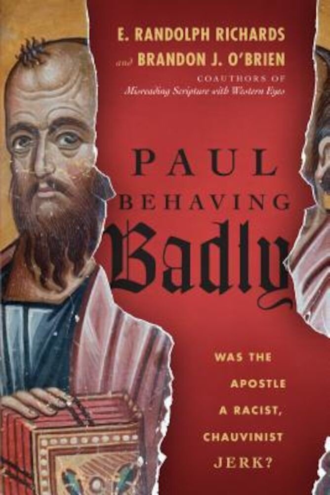 Paul Behaving Badly: Was the Apostle a Racist, Chauvinist Jerk?, Paperback