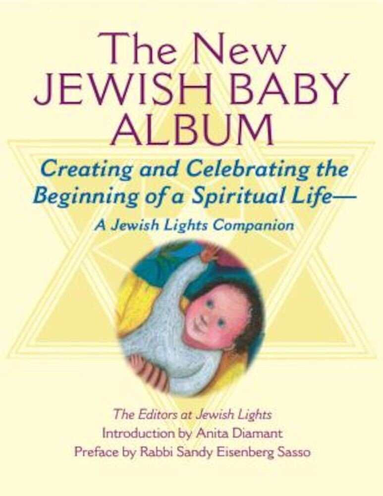 New Jewish Baby Album: Creating and Celebrating the Beginning of a Spiritual Life--A Jewish Lights Companion, Hardcover