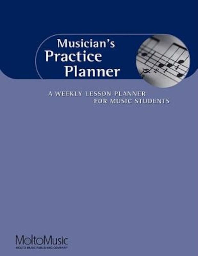 Musician's Practice Planner: A Weekly Lesson Planner for Music Students, Paperback
