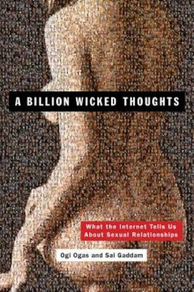 A Billion Wicked Thoughts: What the Internet Tells Us about Sexual Relationships, Paperback