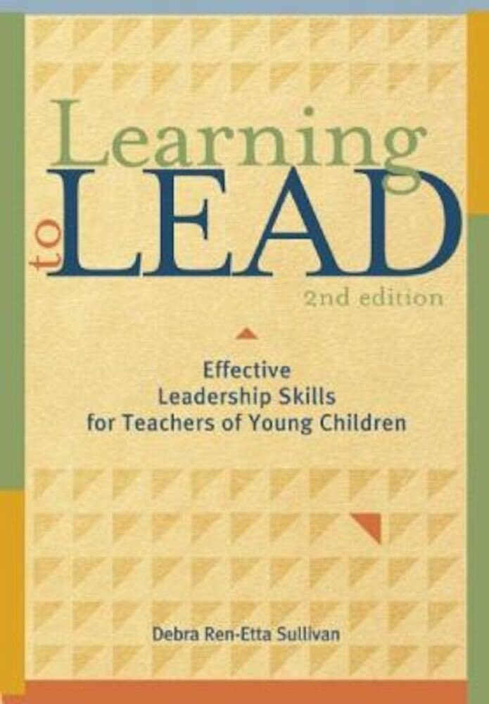 Learning to Lead, Second Edition: Effective Leadership Skills for Teachers of Young Children, Paperback