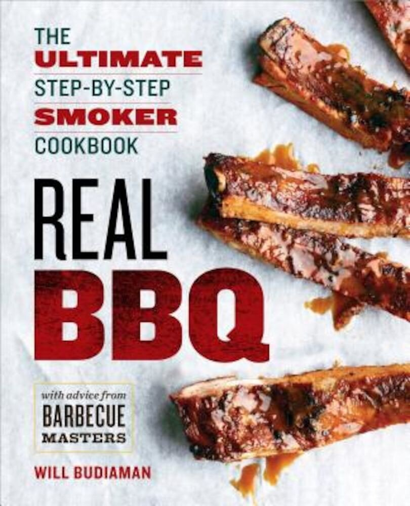 Real BBQ: The Ultimate Step-By-Step Smoker Cookbook, Paperback