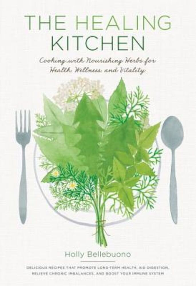 The Healing Kitchen: Cooking with Nourishing Herbs for Health, Wellness, and Vitality, Hardcover