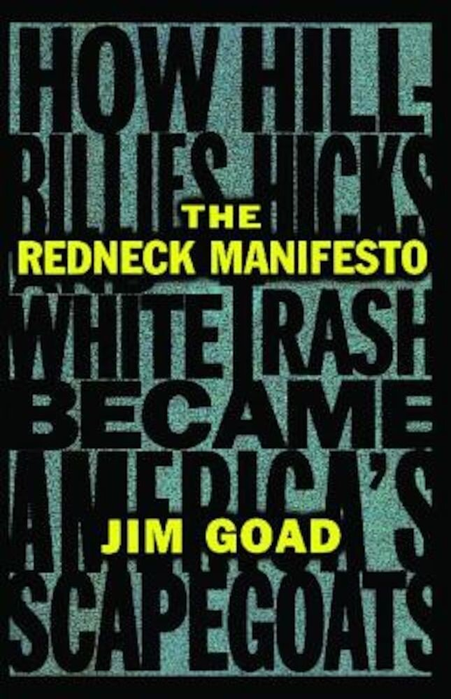 The Redneck Manifesto: How Hillbillies Hicks and White Trash Becames America's Scapegoats, Paperback