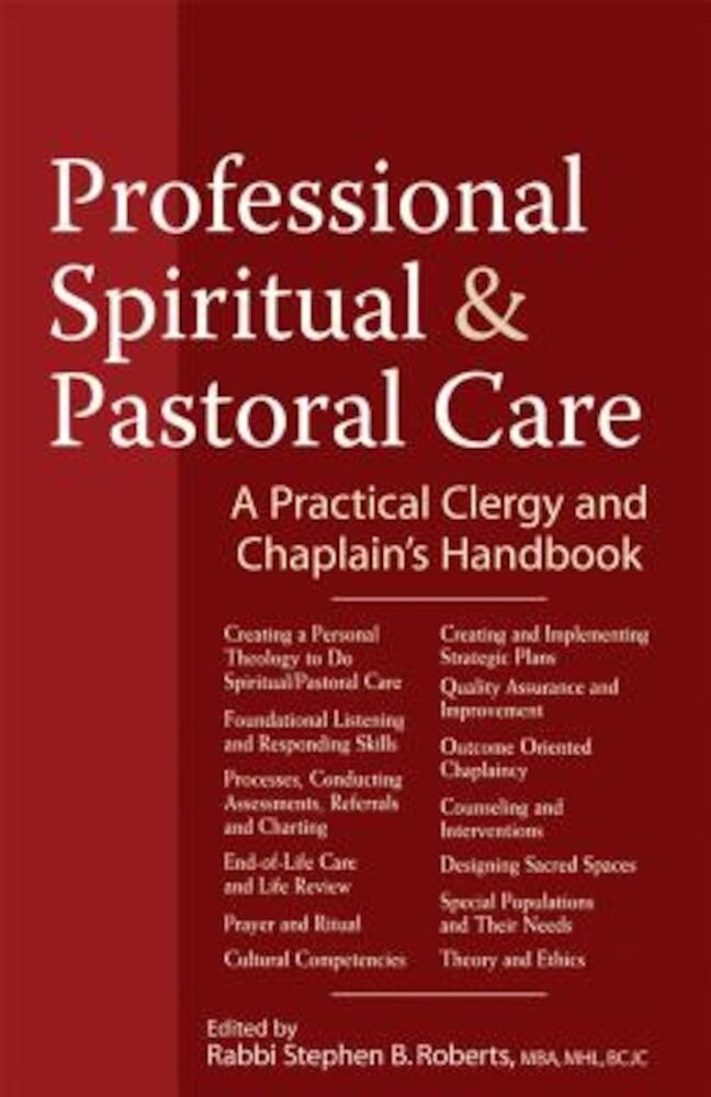 Professional Spiritual & Pastoral Care: A Practical Clergy and Chaplain's Handbook, Hardcover