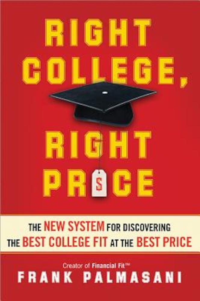 Right College, Right Price: The New System for Discovering the Best College Fit at the Best Price, Paperback