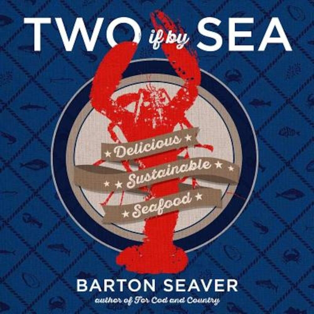 Two If by Sea: Delicious Sustainable Seafood, Hardcover