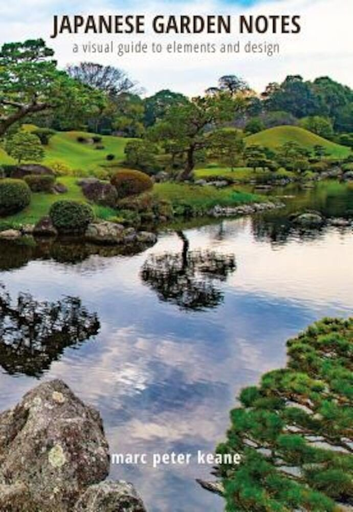 Japanese Garden Notes: A Visual Guide to Elements and Design, Hardcover