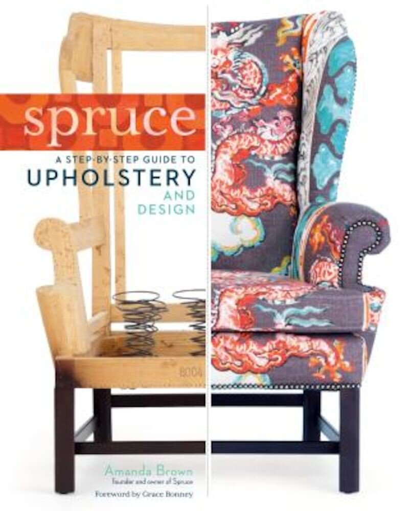 Spruce: A Step-By-Step Guide to Upholstery and Design, Hardcover
