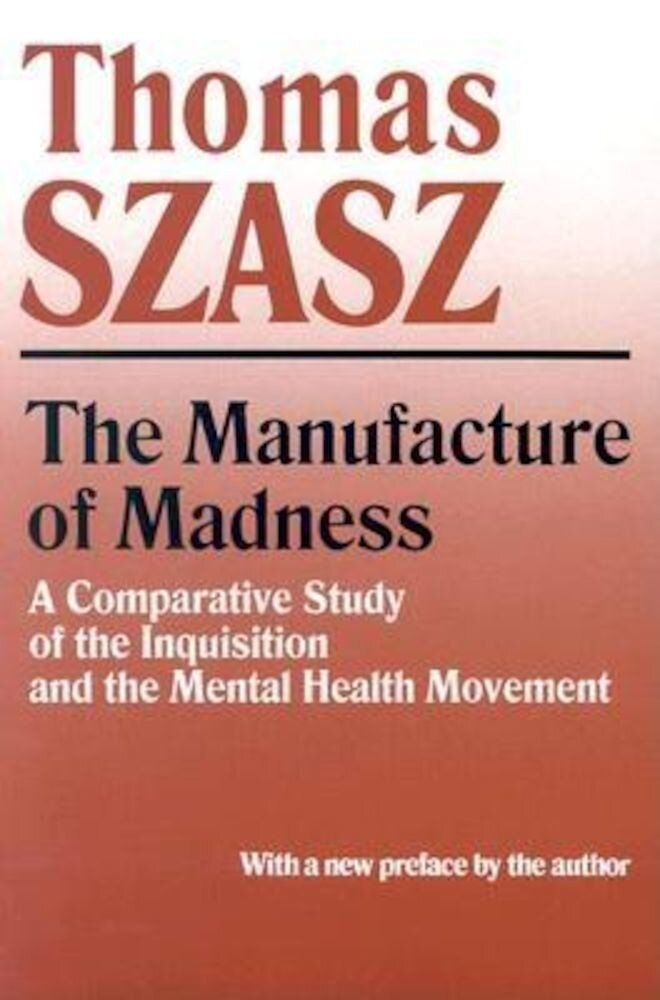 The Manufacture of Madness: A Comparative Study of the Inquisition and the Mental Health Movement, Paperback
