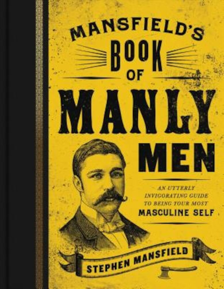 Mansfield's Book of Manly Men: An Utterly Invigorating Guide to Being Your Most Masculine Self, Hardcover