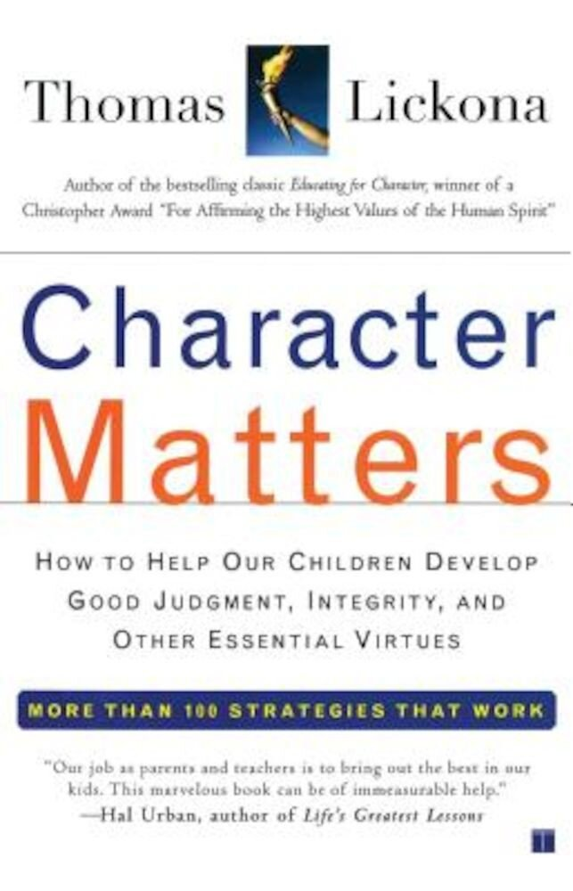 Character Matters: How to Help Our Children Develop Good Judgment, Integrity, and Other Essential Virtues, Paperback