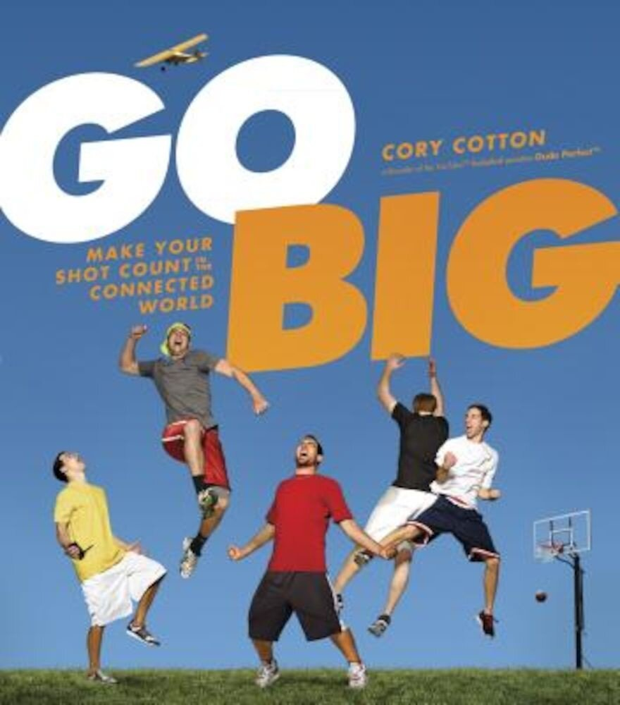 Go Big: Make Your Shot Count in the Connected World, Hardcover