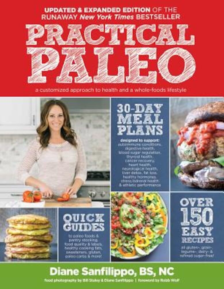 Practical Paleo, 2nd Edition (Updated and Expanded): A Customized Approach to Health and a Whole-Foods Lifestyle, Hardcover