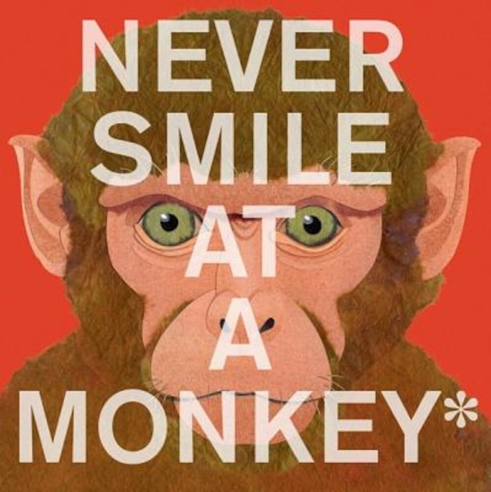Never Smile at a Monkey: And 17 Other Important Things to Remember, Hardcover