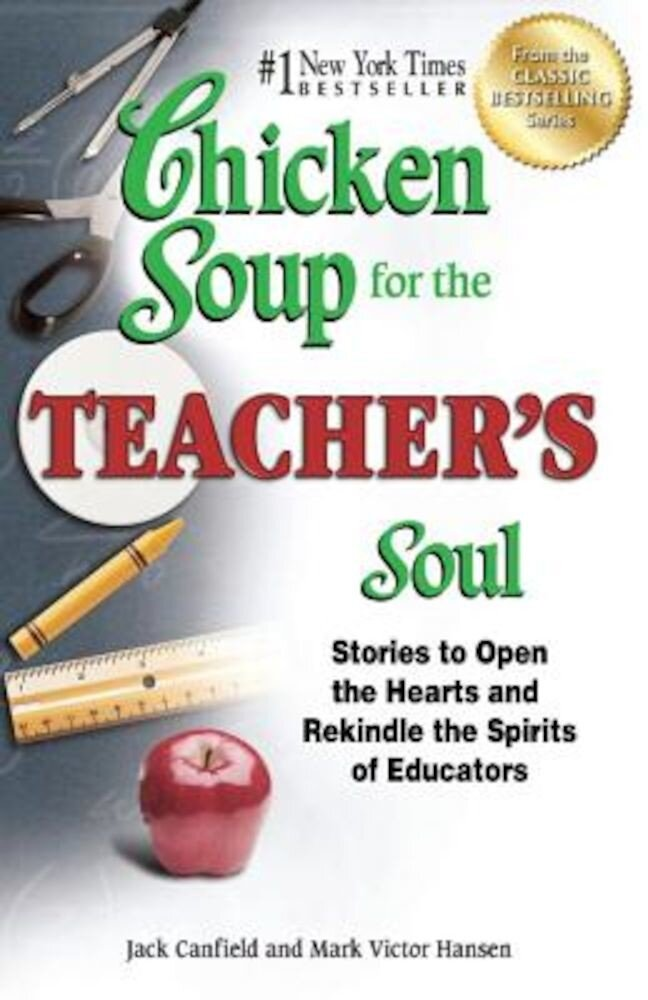 Chicken Soup for the Teacher's Soul: Stories to Open the Hearts and Rekindle the Spirits of Educators, Paperback