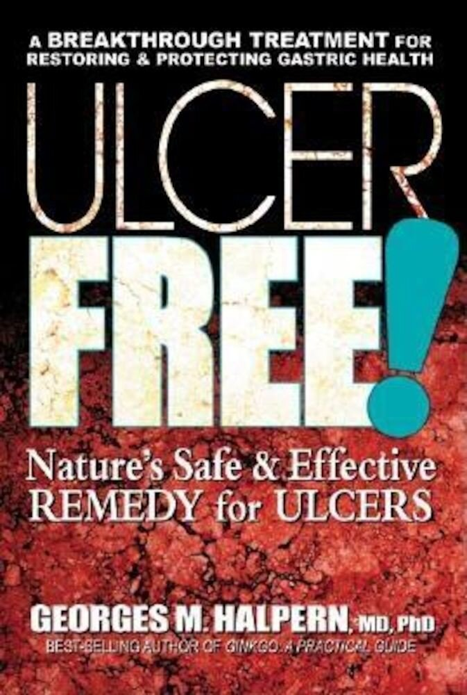 Ulcer Free!: Nature's Safe & Effective Remedy for Ulcers, Paperback