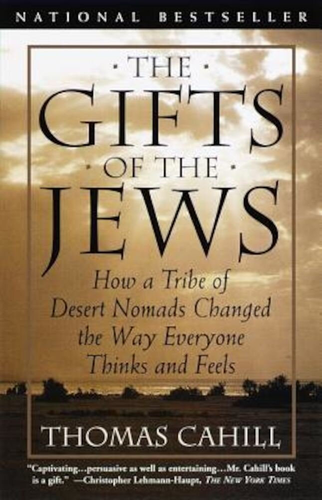 The Gifts of the Jews: How a Tribe of Desert Nomads Changed the Way Everyone Thinks and Feels, Paperback