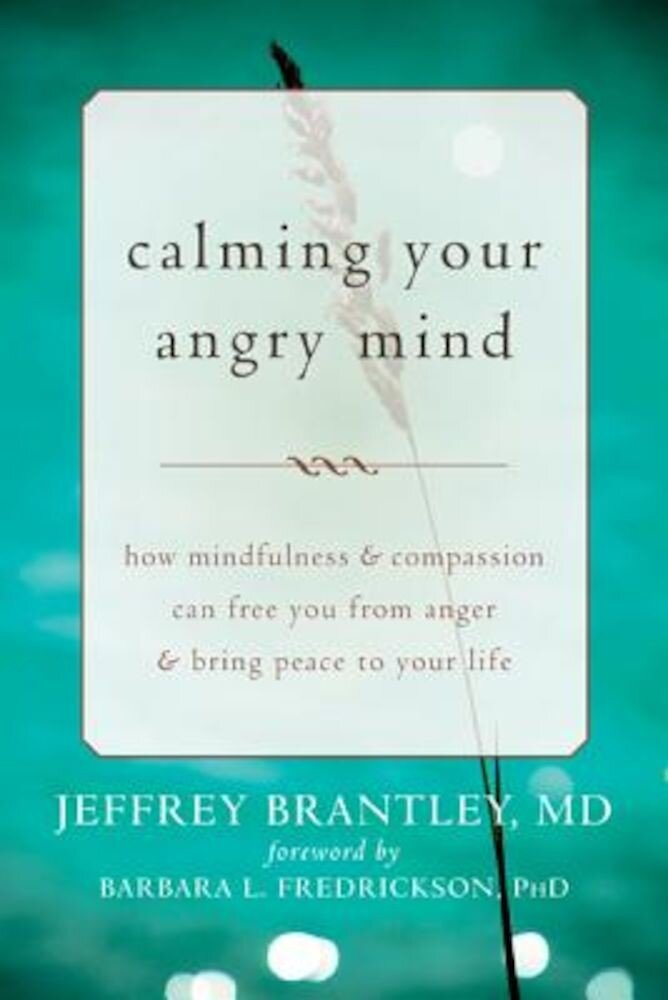 Calming Your Angry Mind: How Mindfulness & Compassion Can Free You from Anger & Bring Peace to Your Life, Paperback