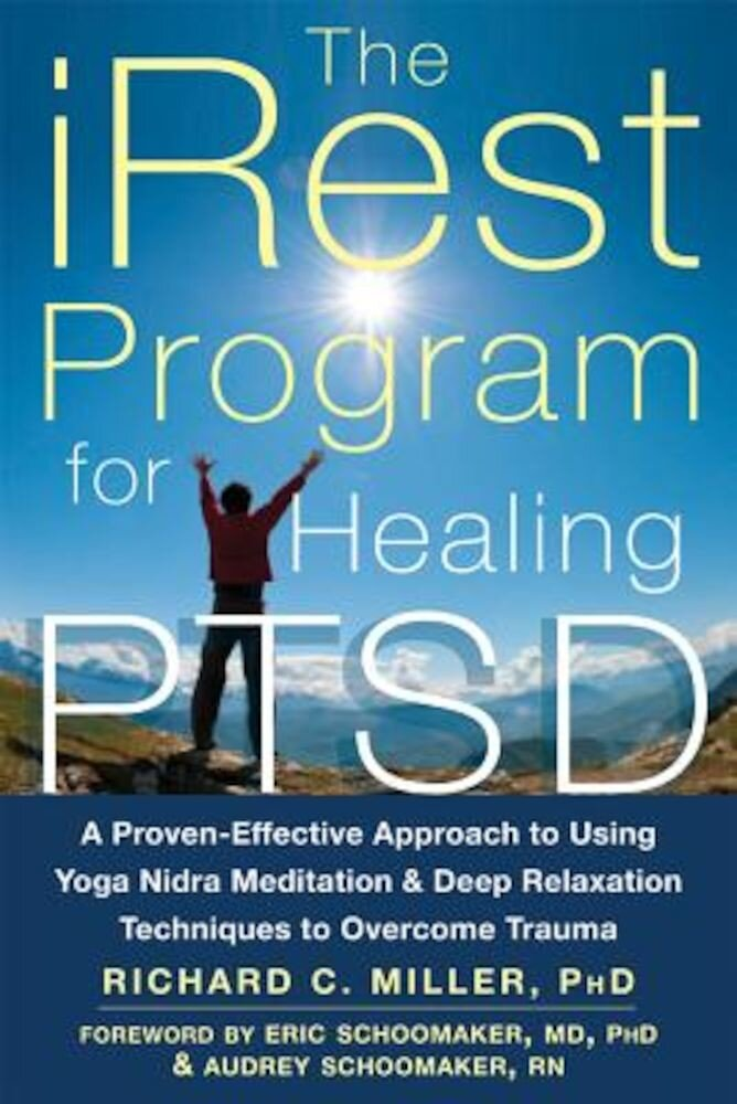 The Irest Program for Healing Ptsd: A Proven-Effective Approach to Using Yoga Nidra Meditation and Deep Relaxation Techniques to Overcome Trauma, Paperback