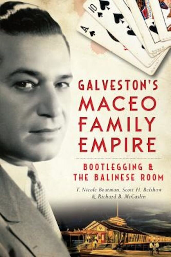 Galveston's Maceo Family Empire: Bootlegging & the Balinese Room, Paperback