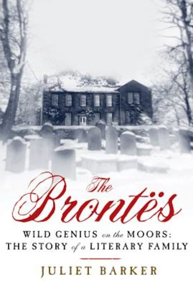The Brontes: Wild Genius on the Moors: The Story of a Literary Family, Paperback