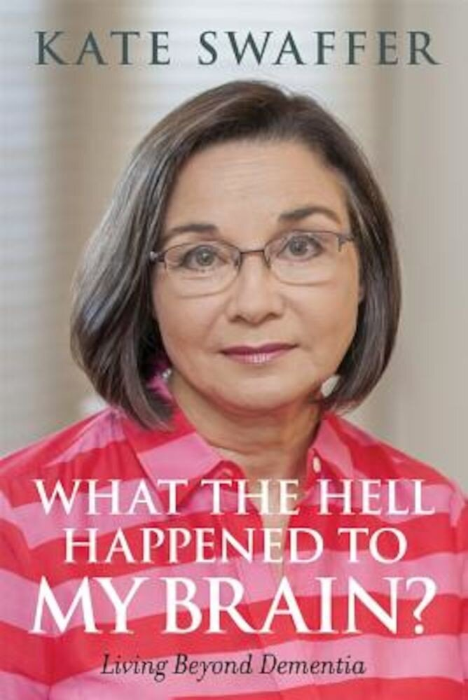 What the Hell Happened to My Brain?: Living Beyond Dementia, Paperback