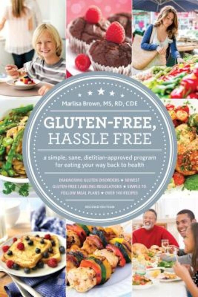 Gluten-Free, Hassle Free: A Simple, Sane, Dietitian-Approved Program for Eating Your Way Back to Health, Paperback