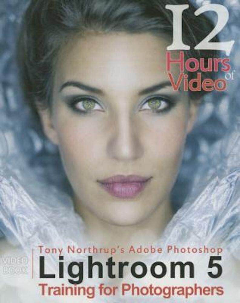 Tony Northrup's Adobe Photoshop Lightroom 5 Video Book Training for Photographers, Paperback