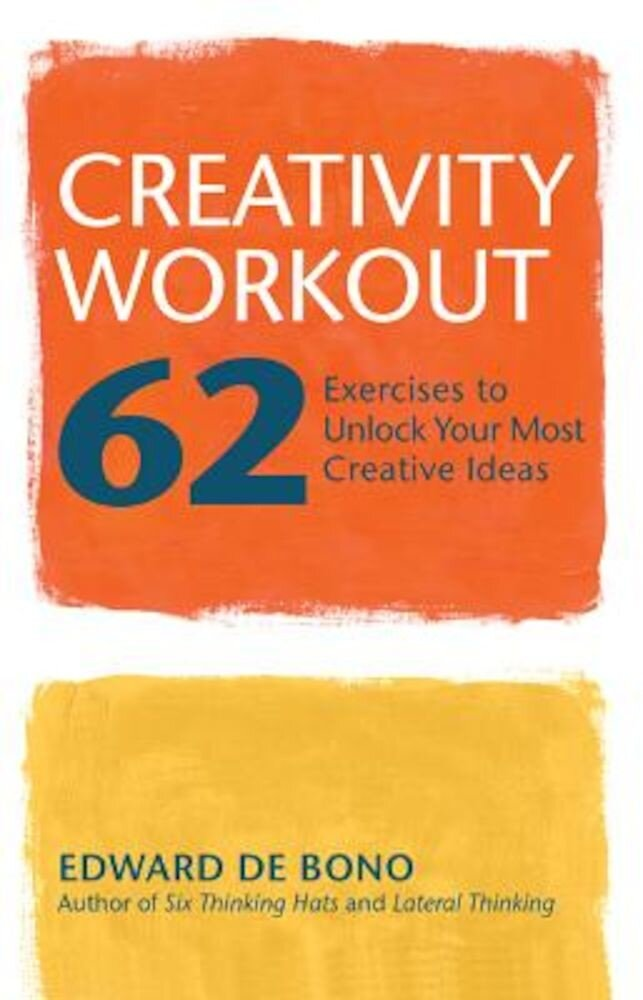 Creativity Workout: 62 Exercises to Unlock Your Most Creative Ideas, Paperback