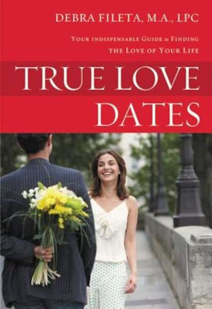 True Love Dates: Your Indispensable Guide to Finding the Love of Your Life, Paperback