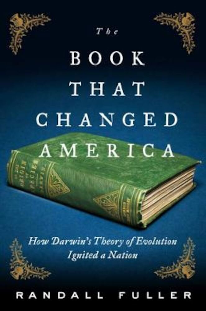 The Book That Changed America: How Darwin's Theory of Evolution Ignited a Nation, Hardcover