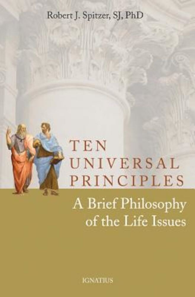 Ten Universal Principles: A Brief Philosophy of the Life Issues, Paperback