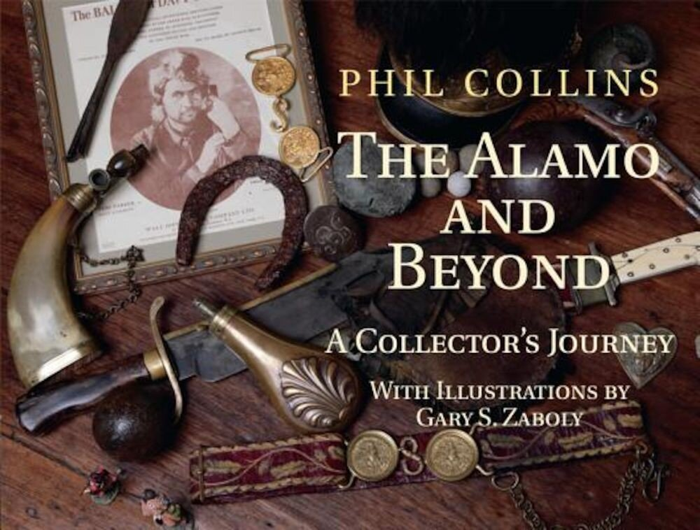 The Alamo and Beyond: A Collector's Journey, Hardcover