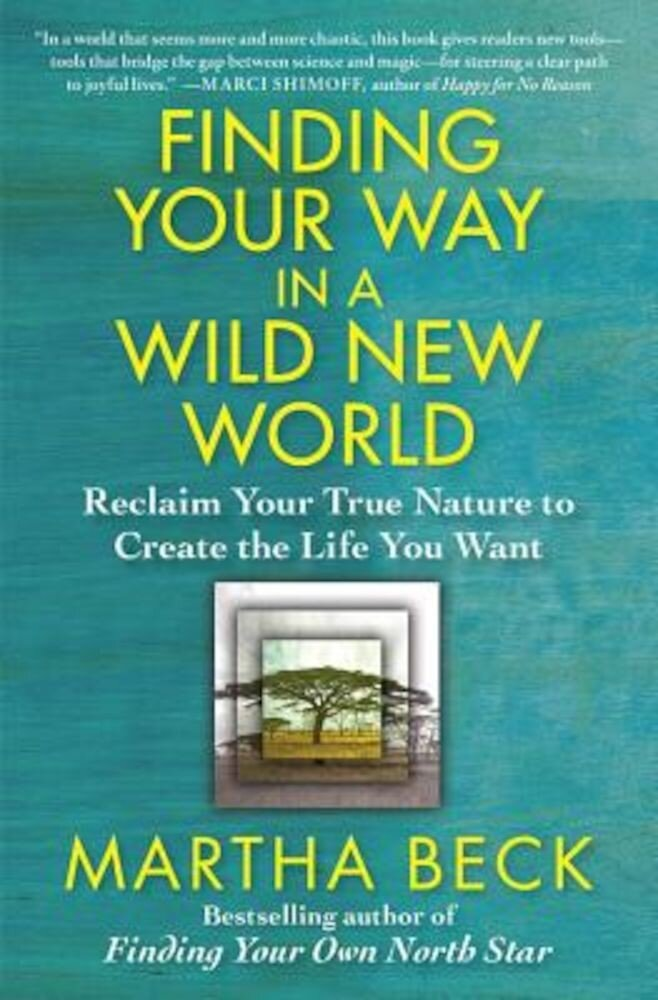 Finding Your Way in a Wild New World: Reclaim Your True Nature to Create the Life You Want, Paperback
