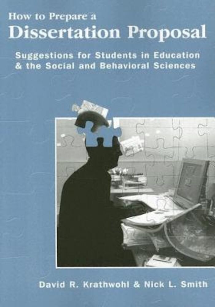 How to Prepare a Dissertation Proposal: Suggestions for Students in Education and the Social and Behavioral Sciences, Paperback